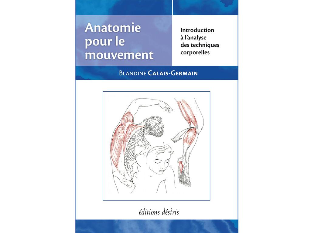 Anatomie pour le Mouvement - Introduction à l'analyse des techniques corporelles Blandine Calais-Germain