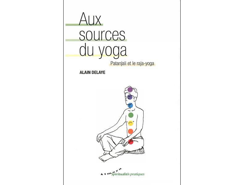 Aux sources du yoga Alain Delaye
