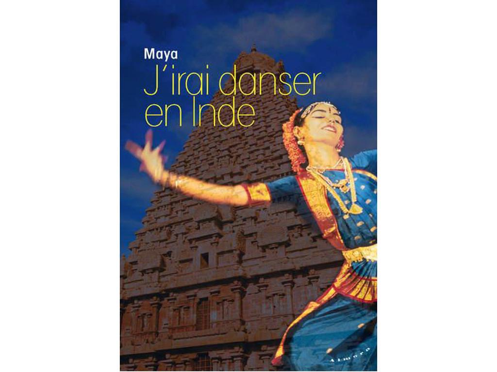 J'Irai Danser en Inde Maya