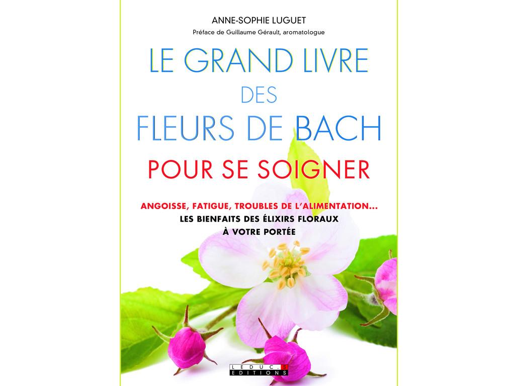 Le Grand Livre des Fleurs de Bach Pour se Soigner Anne-Sophie Luguet