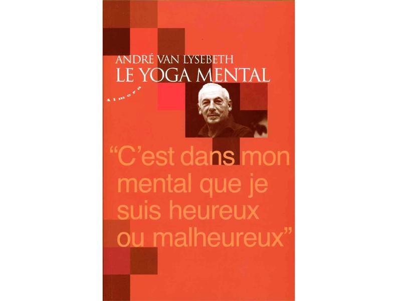 Le Yoga mental André Van Lysebeth