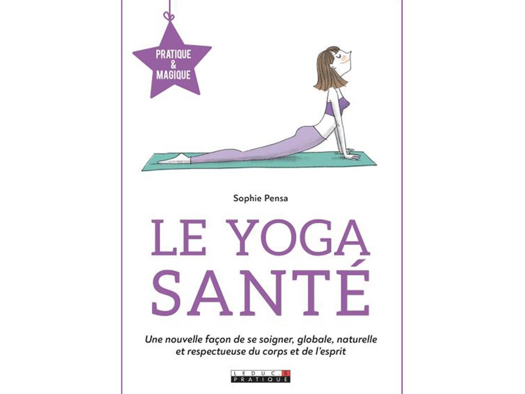 Le Yoga Santé - Pratique et Magique Sophie Pensa