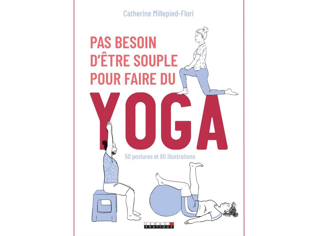 Pas Besoin d'Être Souple pour faire du Yoga Catherine Millepied-Flori