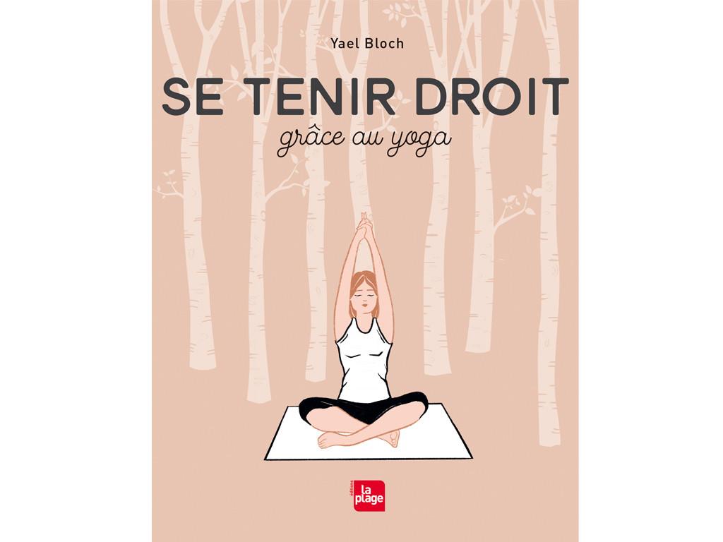 Se Tenir Droit Grâce au Yoga Yael Bloch