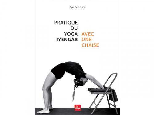 Pratique du Yoga Iyengar - Avec Une Chaise Eyal Shifroni
