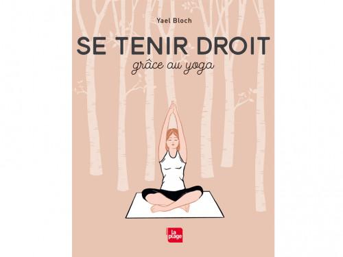 Article de Yoga Se Tenir Droit Grâce au Yoga Yael Bloch