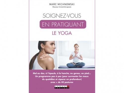 Soignez-Vous en Pratiquant le Yoga Marc Michnowski