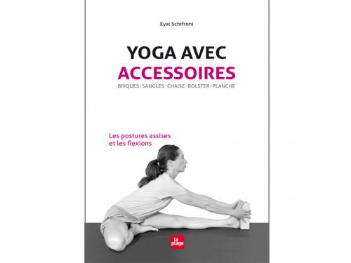 Yoga Avec Accessoires Les Postures Assises et Les Flexions